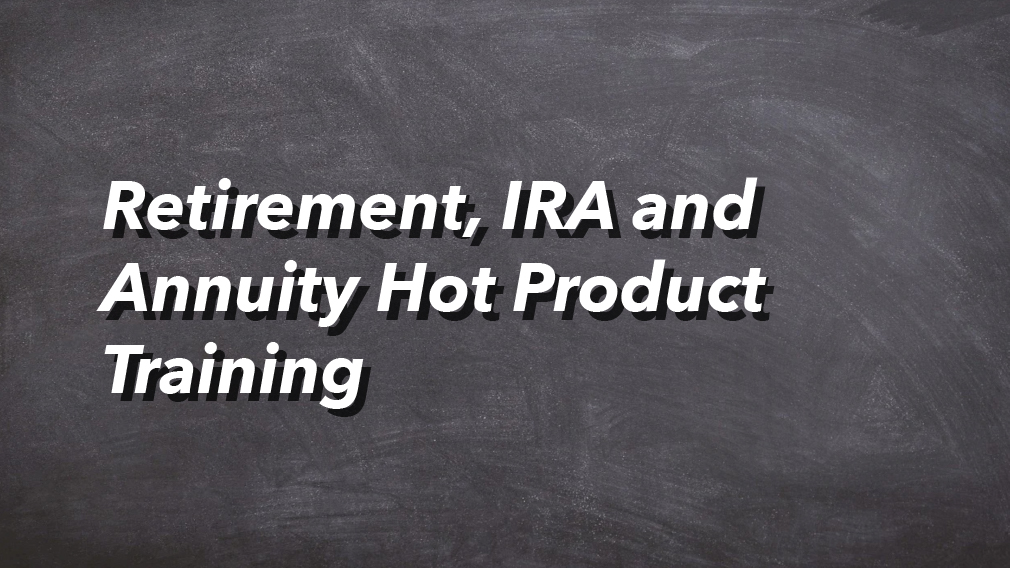 2020-02-07 Retirement, IRA and Annuity Hot Product Training